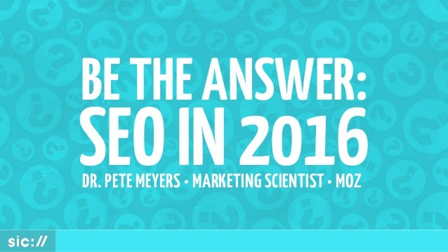 BETHEANSWER: SEOIN2016DR. PETE MEYERS • MARKETING SCIENTIST • MOZ