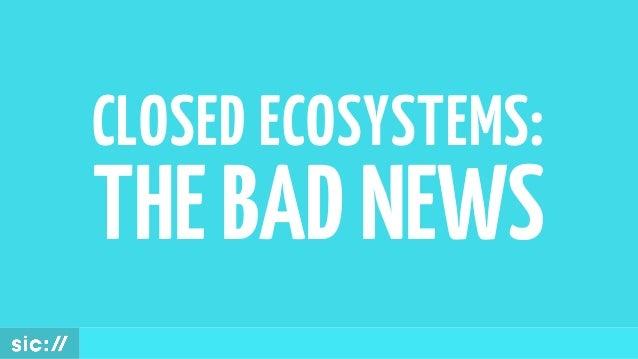 CLOSED ECOSYSTEMS: THEBADNEWS