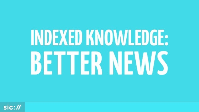 INDEXEDKNOWLEDGE: BETTER NEWS