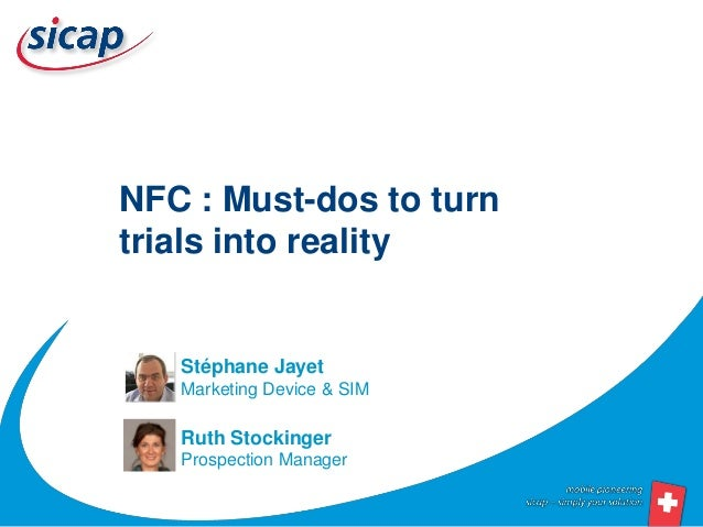 NFC : Must-dos to turntrials into reality   Stéphane Jayet   Marketing Device & SIM   Ruth Stockinger   Prospection Manager