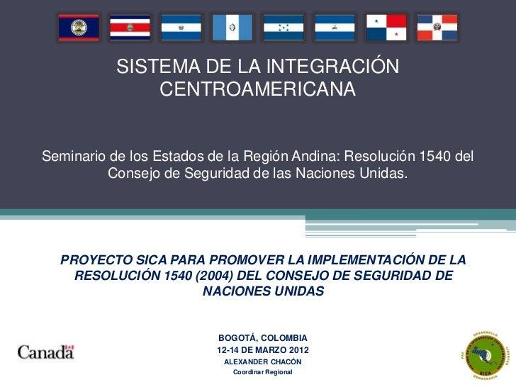 SISTEMA DE LA INTEGRACIÓN               CENTROAMERICANASeminario de los Estados de la Región Andina: Resolución 1540 del  ...