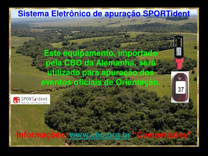 Sistema Eletrônico de apuração SPORTident      Este equipamento, importado      pela CBO da Alemanha, será       utilizado...