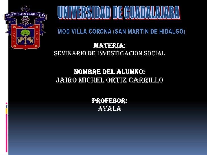 7<br />UNIVERSIDAD DE GUADALAJARA<br />MOD VILLA CORONA (SAN MARTIN DE HIDALGO)<br />MATERIA:<br />SEMINARIO DE INVESTIGAC...