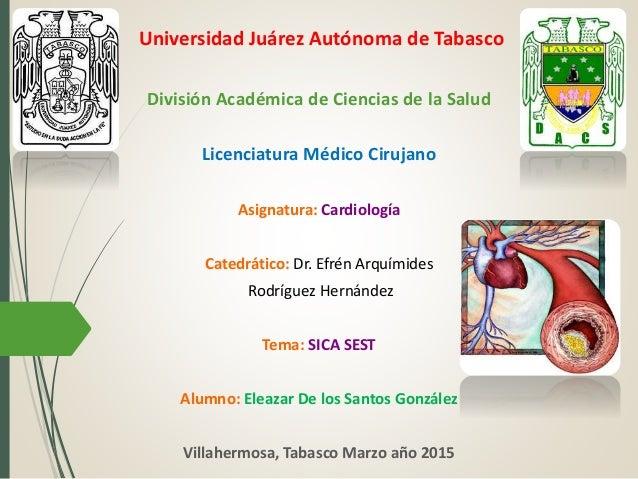 Universidad Juárez Autónoma de Tabasco División Académica de Ciencias de la Salud Licenciatura Médico Cirujano Asignatura:...