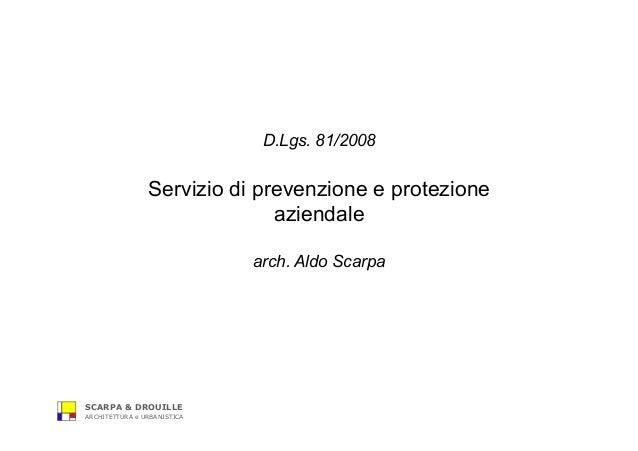 SCARPA & DROUILLE ARCHITETTURA e URBANISTICA D.Lgs. 81/2008 Servizio di prevenzione e protezione aziendale arch. Aldo Scar...