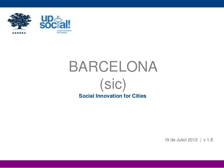 BARCELONA   (sic) Social Innovation for Cities                                19 de Juliol 2012   v 1.8