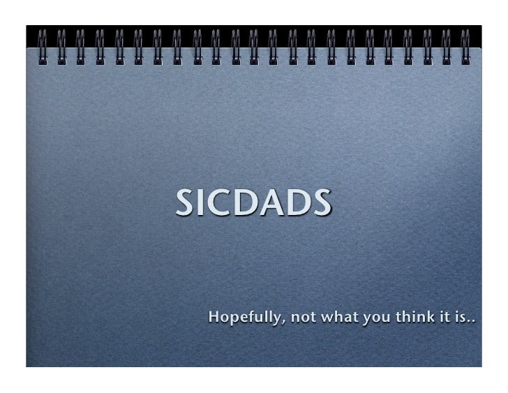 SICDADS   Hopefully, not what you think it is..