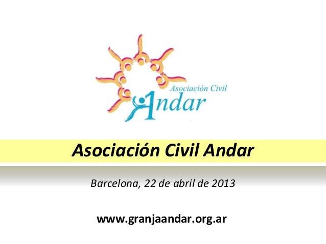 Asociación Civil AndarBarcelona, 22 de abril de 2013www.granjaandar.org.ar