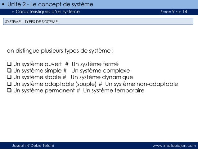  Unité 2 - Le concept de système o Caractéristiques d'un système  Ecran 9 sur 14  SYSTEME – TYPES DE SYSTEME  on distingu...