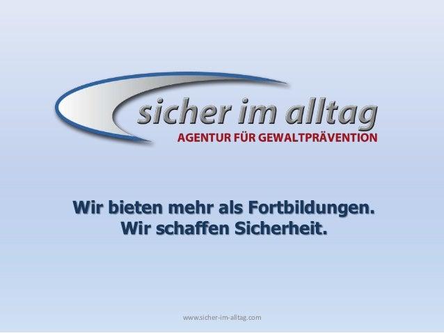 Wir bieten mehr als Fortbildungen.Wir schaffen Sicherheit.www.sicher-im-alltag.com