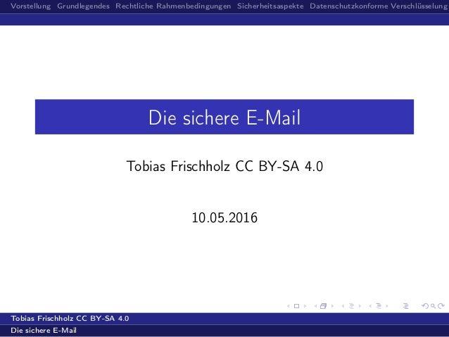 Vorstellung Grundlegendes Rechtliche Rahmenbedingungen Sicherheitsaspekte Datenschutzkonforme Verschlüsselung Die sichere ...