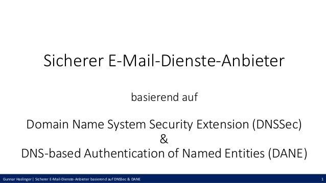 Gunnar Haslinger | Sicherer E-Mail-Dienste-Anbieter basierend auf DNSSec & DANE 1 Sicherer E-Mail-Dienste-Anbieter basiere...