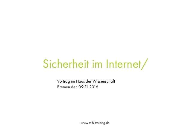 www.mth-training.de Sicherheit im Internet/ Vortrag im Haus der Wissenschaft Bremen den 09.11.2016