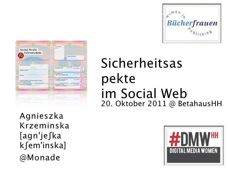 Sicherheitsas              pekte              im Social Web              20. Oktober 2011 @ BetahausHHAgnieszkaKrzeminska[...