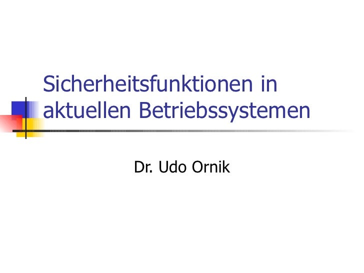 Sicherheitsfunktionen in aktuellen Betriebssystemen Dr. Udo Ornik