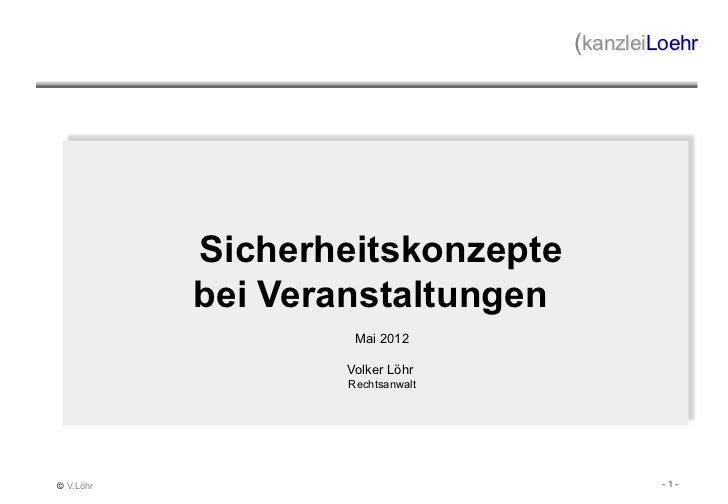 (kanzleiLoehr           Sicherheitskonzepte           bei Veranstaltungen                   Mai 2012                  Volk...