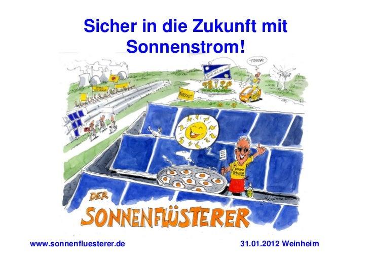 Sicher in die Zukunft mit                 Sonnenstrom!www.sonnenfluesterer.de        31.01.2012 Weinheim
