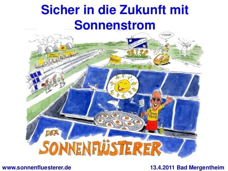 Sicher in die Zukunft mit                 Sonnenstromwww.sonnenfluesterer.de       13.4.2011 Bad Mergentheim