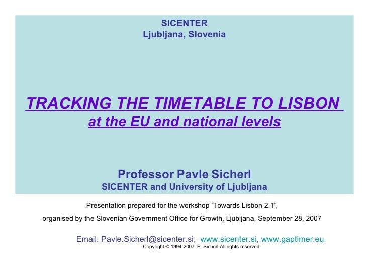 SICENTER Ljubljana, Slovenia TRACKING THE TIMETABLE TO LISBON  at the EU and national levels Professor Pavle Sicherl SICEN...