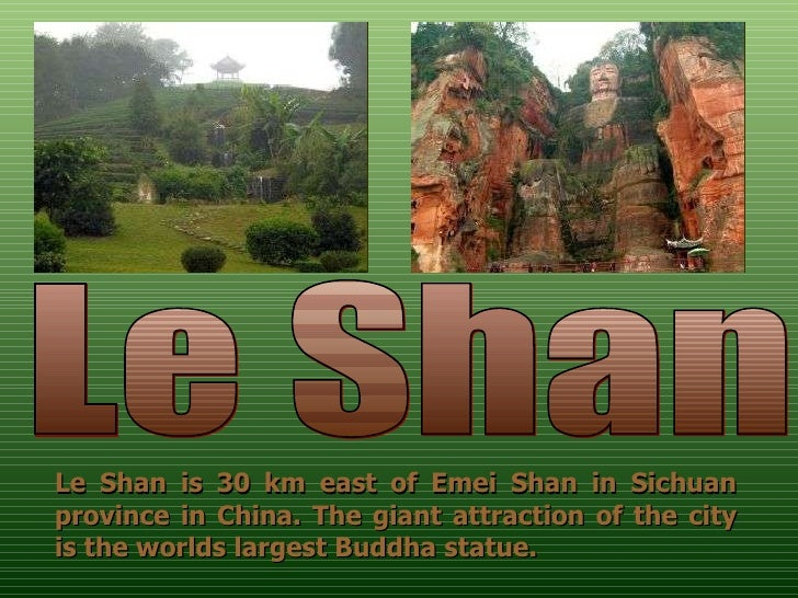 Le Shan  Le  Shan is 30 km east of Emei Shan  in Sichuan province in China. The giant attraction of the city is the worlds...