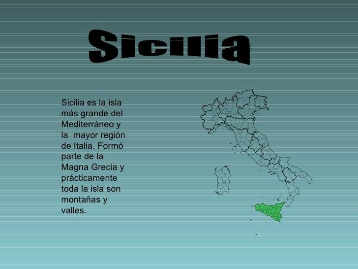 Sicilia es la isla  más grande del Mediterráneo y la  mayor región de Italia. Formó parte de la Magna Grecia y prácticamen...