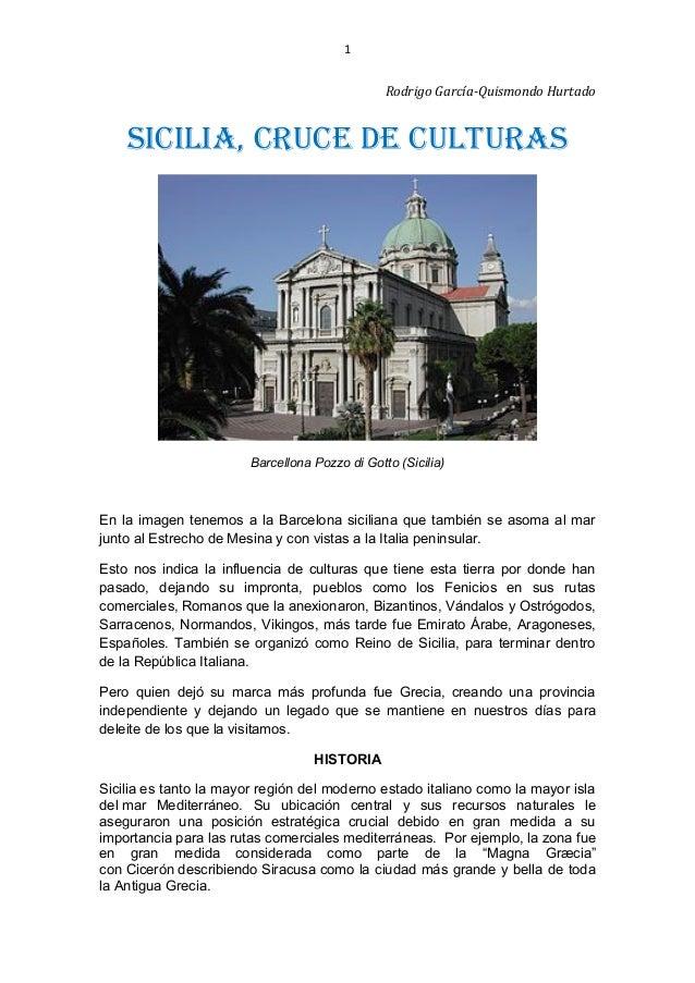 1 Rodrigo García-Quismondo Hurtado SICILIA, CRUCE DE CULTURAS Barcellona Pozzo di Gotto (Sicilia) En la imagen tenemos a l...