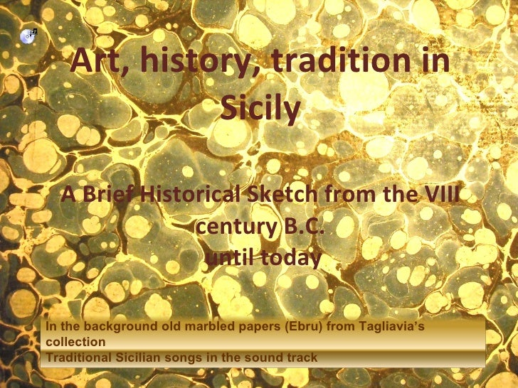 Art, history, tradition in Sicily A Brief Historical Sketch from the VIII century B.C.  until today In the background old ...