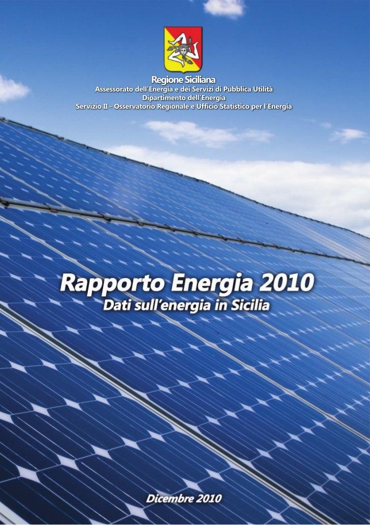 Rapporto Energia 2010Dati sull'energia in SiciliaRedazione a cura di:Domenico Santacolomba – Domenico Calandra – Giuseppe ...