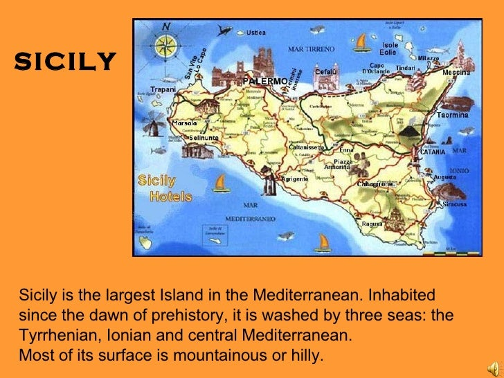 SICILY Sicily is the largest Island in the Mediterranean.  Inhabited since the dawn of prehistory, it is washed by three s...