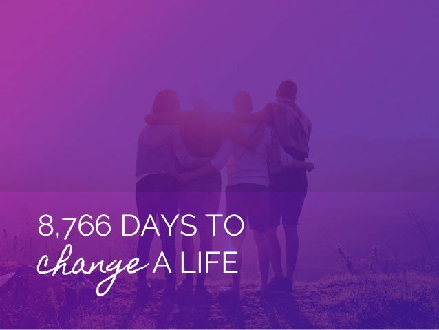 8,766 DAYS TO change A LIFE