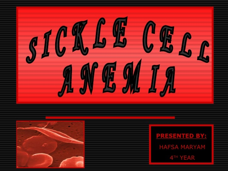 SICKLE CELL  ANEMIA PRESENTED BY: HAFSA MARYAM 4 TH  YEAR