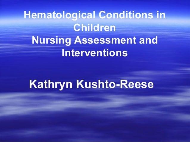 Hematological Conditions inChildrenNursing Assessment andInterventionsKathryn Kushto-Reese