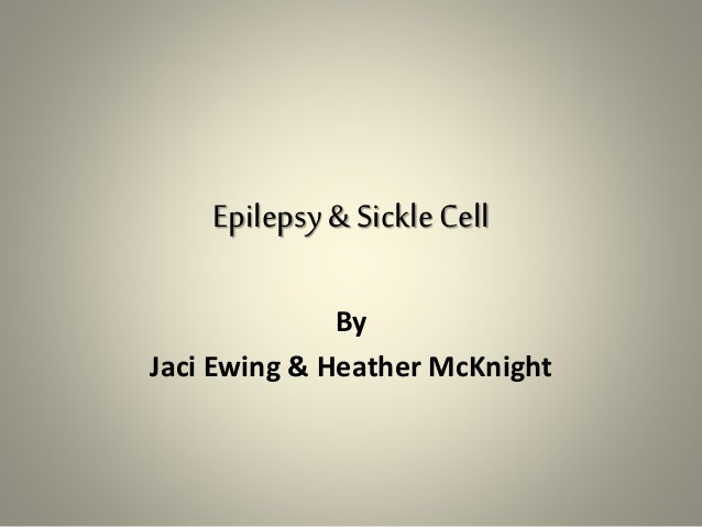 Epilepsy& SickleCell By Jaci Ewing & Heather McKnight