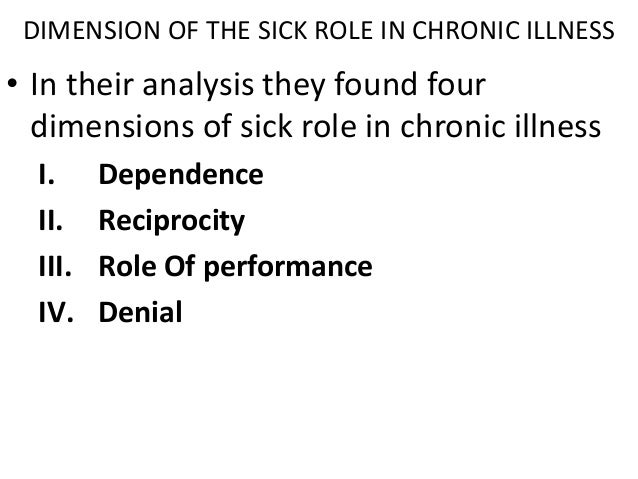 the sick role The sick role is a theory in medical sociology that was developed by talcott parsons his theory of the sick role was developed in association with psychoanalysis the sick role is a.