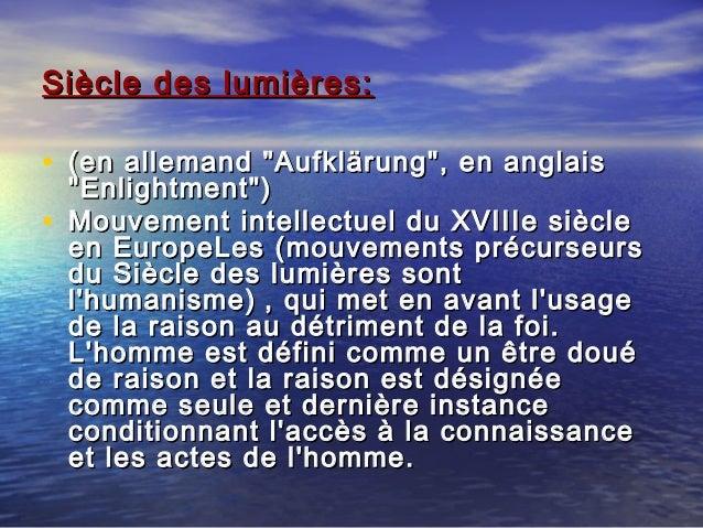 """Siècle des lumières:  • (en allemand """"Aufklärung"""", en anglais •  """"Enlightment"""") Mouvement intellectuel du XVIIIe siècle en..."""