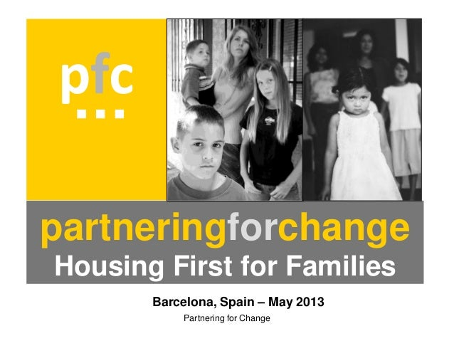 Partnering for ChangepartneringforchangeHousing First for Familiespfc  Barcelona, Spain – May 2013