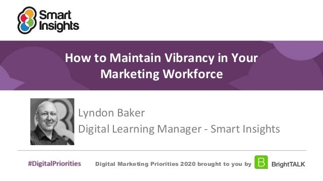 1 #DigitalPriorities Digital Marketing Priorities 2018 brought to you by How to Maintain Vibrancy in Your Marketing Workfo...