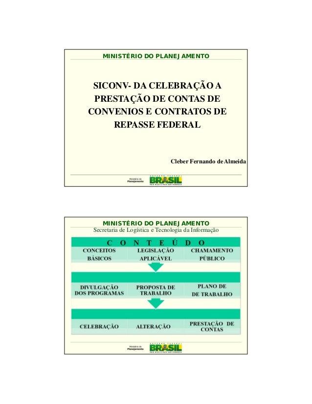 1MINISTÉRIO DO PLANEJAMENTOCleber Fernando de AlmeidaSICONV- DA CELEBRAÇÃO APRESTAÇÃO DE CONTAS DECONVENIOS E CONTRATOS DE...