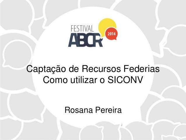 Captação de Recursos Federias Como utilizar o SICONV Rosana Pereira
