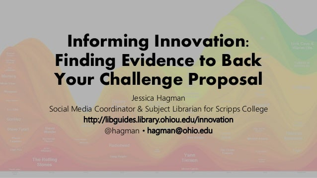 Informing Innovation: Finding Evidence to Back Your Challenge Proposal Jessica Hagman Social Media Coordinator & Subject L...