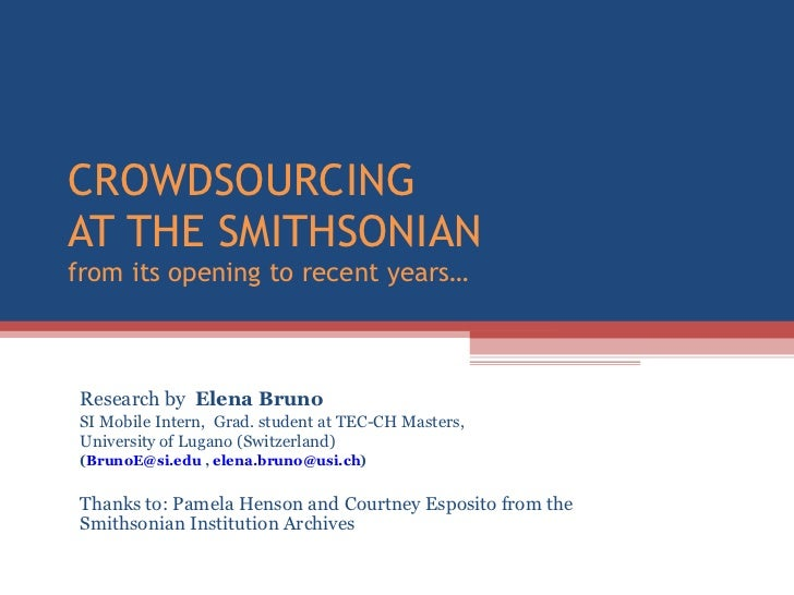 CROWDSOURCING  AT THE SMITHSONIAN from its opening to recent years…  Research by  Elena Bruno  SI Mobile Intern,  Grad. st...