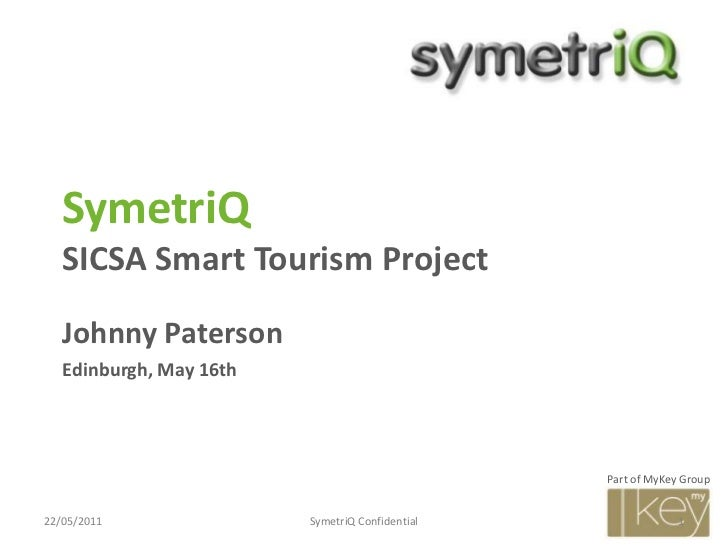 SymetriQSICSA Smart Tourism Project<br />Johnny Paterson<br />Edinburgh, May 16th<br />15/05/2011<br />SymetriQ Confidenti...