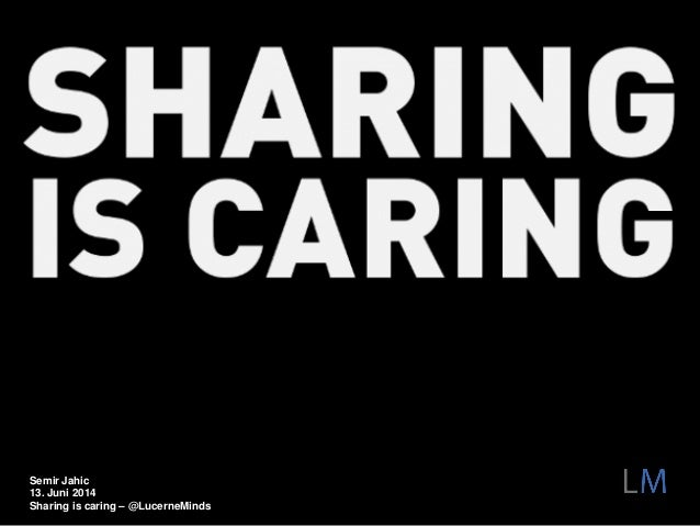 Semir Jahic 13. Juni 2014 Sharing is caring – @LucerneMinds