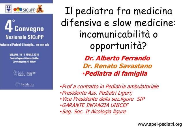 www.apel-pediatri.org Il pediatra fra medicina difensiva e slow medicine: incomunicabilità o opportunità? •Prof a contratt...