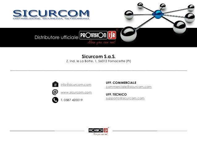 Sicurcom S.a.S. Z. Ind. le La Botte, 1, 56012 Fornacette (PI) info@sicurcom.com www.sicurcom.com T. 0587 420019 Distributo...