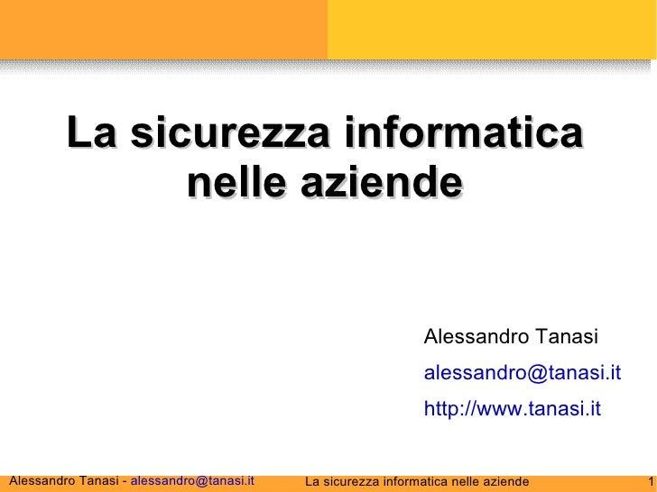 <ul><li>Alessandro Tanasi </li></ul><ul><li>[email_address] </li></ul><ul><li>http://www.tanasi.it </li></ul>La sicurezza ...