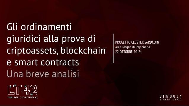 Gli ordinamenti giuridici alla prova di criptoassets, blockchain e smart contracts Una breve analisi PROGETTO CLUSTER SARD...