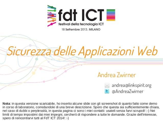 Sicurezza delle Applicazioni WebSicurezza delle Applicazioni Web Andrea Zwirner andrea@linkspirit.org @AndreaZwirner Nota:...