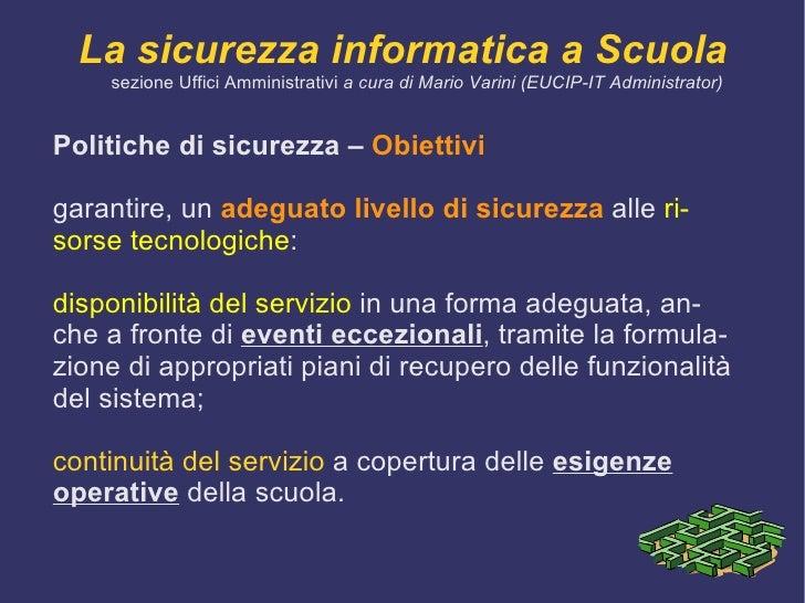 Tracciabilità  dell'attività dell'utente.  </li></ul>La sicurezza informatica a Scuola sezione Uffici Amministrativi  a cu...