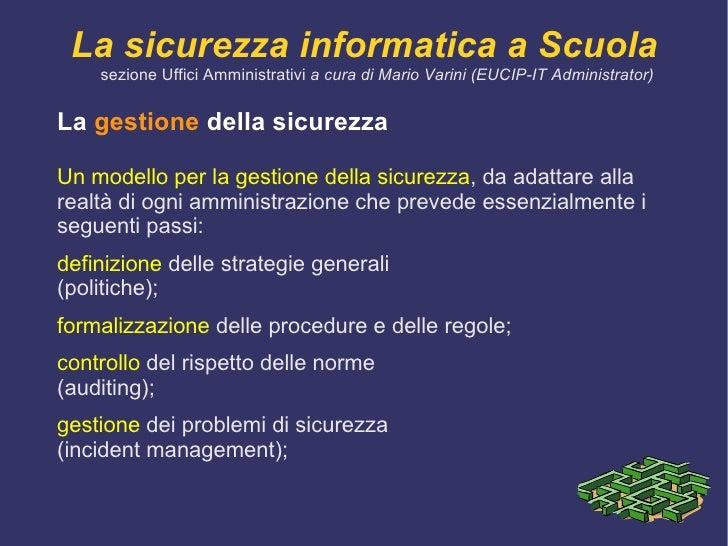 la  correttezza  delle informazioni ritenute critiche per le eventuali conseguenze derivanti da una loro alterazione;